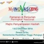 Pertandingan MyINOVASI2016 : Pameran & penjurian peringkat Nasional serta majlis penyampaian hadiah